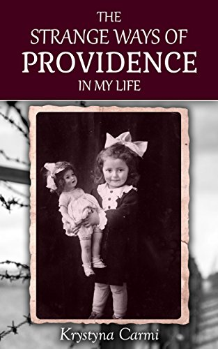 The Strange Ways of Providence In My Life: An Amazing WW2 Survival Story (A Jewish Girl's Holocaust Book Surviving Memoir) by Krystyna Carmi and Regina Smoter