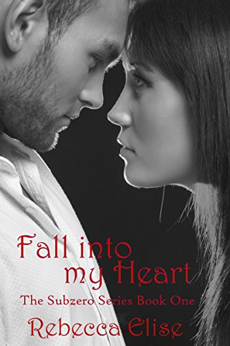 Fall into my Heart (The Subzero Series Book 1) by Rebecca Elise and Nicole Bailey