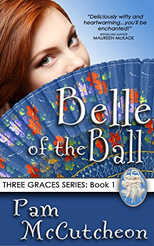 Belle of the Ball: Three Graces Trilogy, Book 1 by Pam McCutcheon