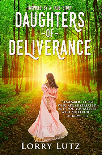 Daughters of Deliverance (Kate Bushnell Series Book 1) by Lorry Lutz