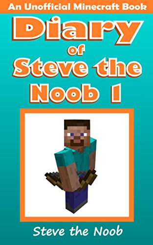 Diary of Steve the Noob 1 (An Unofficial Minecraft Book) (Minecraft Diary Steve the Noob Collection) by Steve the Noob