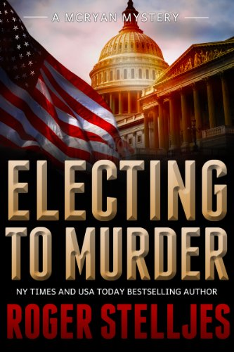Electing To Murder: A compelling crime thriller (McRyan Mystery Thriller Series Book) (McRyan Mystery Series Book 4) by Roger Stelljes