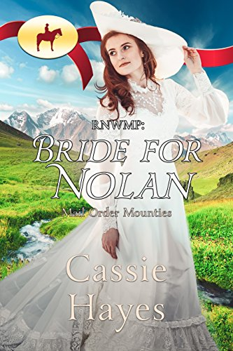 RNWMP: Bride for Nolan (Mail Order Mounties Book 3) by Cassie Hayes and Mail Order Mounties