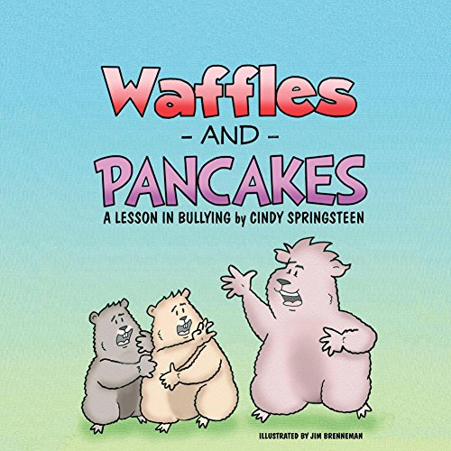 Waffles and Pancakes: A Lesson In Bullying by Cindy Springsteen and Jim Brenneman