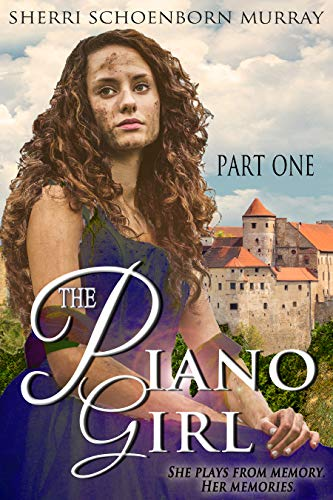 The Piano Girl – Part 1:  She plays from memory. Her memories. (Counterfeit Princess Series) by Sherri Schoenborn Murray