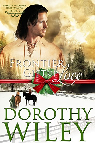 FRONTIER GIFT OF LOVE: An American Historical Romance (American Wilderness Series Romances Book 5) by Dorothy Wiley