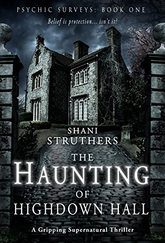 Psychic Surveys Book One: The Haunting of Highdown Hall: A Gripping Supernatural Thriller by Shani Struthers