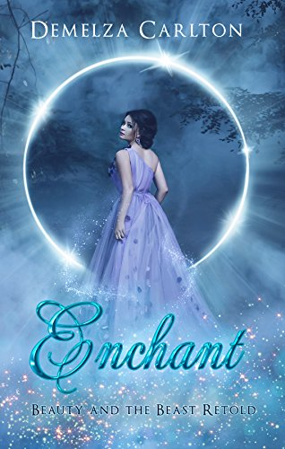 Enchant: Beauty and the Beast Retold (Romance a Medieval Fairytale Book 1) by Demelza Carlton