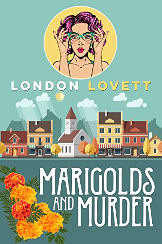 Marigolds and Murder (Port Danby Cozy Mystery Book 1) by London Lovett