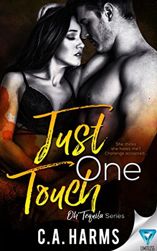 Just One Touch (Oh Tequila Series Book 3) by C.A. Harms