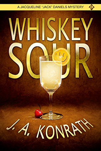 "Whiskey Sour – A Thriller (Jacqueline ""Jack"" Daniels Mysteries Book 1) by J.A. Konrath"