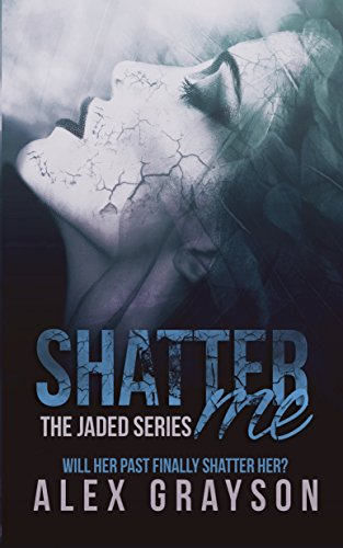 Shatter Me (The Jaded Series, Book One) by Alex Grayson and Cover by Combs