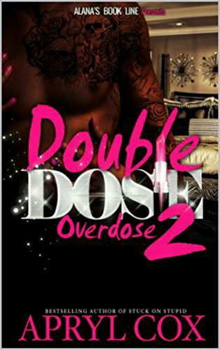Double Dose 2: Overdose by Apryl Cox and Re Edited by Gloria Palmer