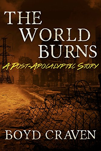 The World Burns: A Post-Apocalyptic Story by Boyd Craven III and Holly Kothe