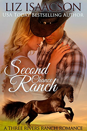Second Chance Ranch: Christian Contemporary Romance (Three Rivers Ranch Romance Book 1) by Liz Isaacson and Elana Johnson
