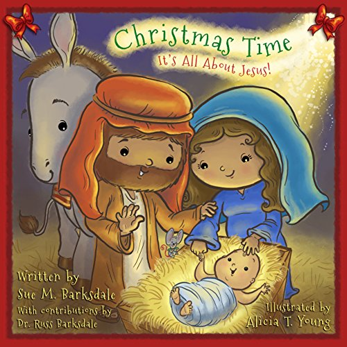 Christmas Time: It's All About Jesus! by Sue M. Barksdale and Alicia T. Young