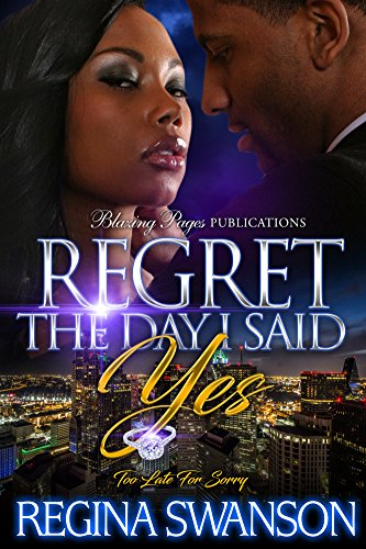 Regret the Day I Said Yes: Too Late For Sorry by Regina Swanson