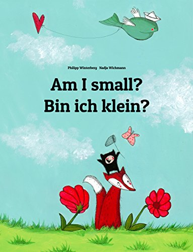 Am I small? Bin ich klein?: Children's Picture Book English-German (Bilingual Edition) (World Children's Book 2) by Philipp Winterberg and Nadja Wichmann