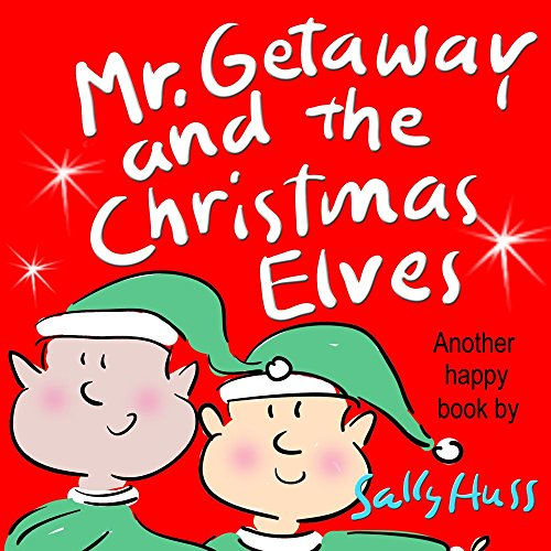 Mr. Getaway and the Christmas Elves (Rhyming Bedtime Story/Children's Picture Book About the Joy of Giving) by Sally Huss