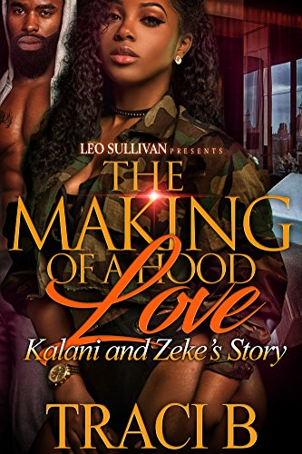 The Making of a Hood Love: Kalani and Zeke's Story by B, Traci