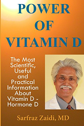 Power of Vitamin D: A Vitamin D Book That Contains The Most Scientific, Useful And Practical Information About Vitamin D – Hormone D by Sarfraz Zaidi MD