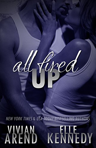 All Fired Up (DreamMakers Book 1) by Elle Kennedy and Vivian Arend