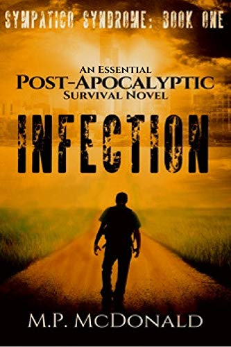 Infection: An Essential  Post-Apocalyptic Survival Novel (Sympatico Syndrome Book 1) by M.P. McDonald