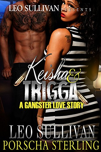 Keisha and Trigga: A Gangster Love Story by Leo Sullivan and Porscha Sterling