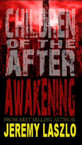 Children of the After: Awakening (book 1) by Jeremy Laszlo