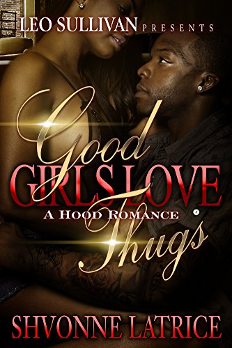 Good Girls Love Thugs by Shvonne Latrice