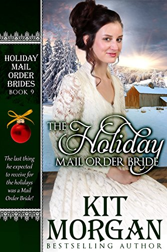 The Holiday Mail Order Bride (Holiday Mail Order Brides Book 9) by Kit Morgan
