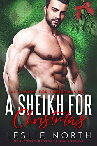A Sheikh for Christmas (All I want for Christmas is… Book 1) by Leslie North