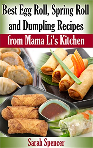 Best Egg Roll, Spring Roll, and Dumpling Recipes from Mama Li's Kitchen by Sarah Spencer and Marjorie Kramer