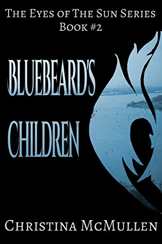 Bluebeard's Children (The Eyes of The Sun Series Book 2) by Christina McMullen