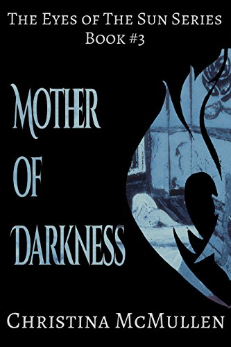 Mother of Darkness (The Eyes of The Sun Series Book 3) by Christina McMullen