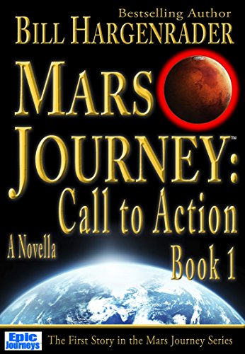 Mars Journey: Call to Action: Book 1: A SciFi Thriller Series by Bill Hargenrader