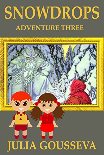 Snowdrops: Adventure Three (Book #3 in Adventures of Alex and Katie series) by Julia Gousseva