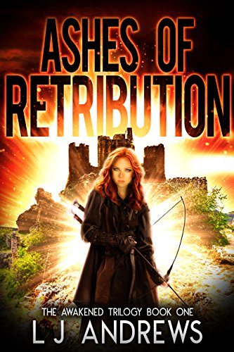 Ashes of Retribution: A Young Adult Dystopian Fantasy (The Awakened Book 1) by LJ Andrews