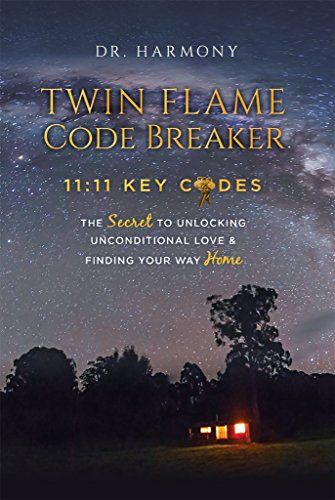 Twin Flame Code Breaker: 11:11 KEY CODES The Secret to Unlocking Unconditional Love & Finding Your Way Home by Dr. Harmony