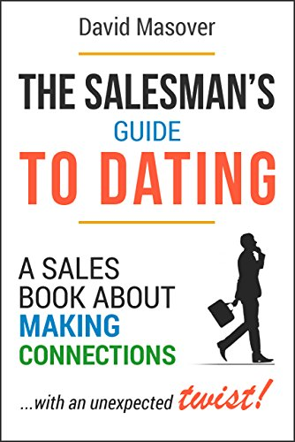 The Salesman's Guide to Dating: A Sales Book About Making Connections… With an Unexpected Twist! by David Masover