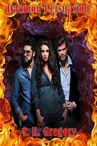 Daemon Persuasion (Daemon Persuasion Series Book 1) by S. K. Gregory