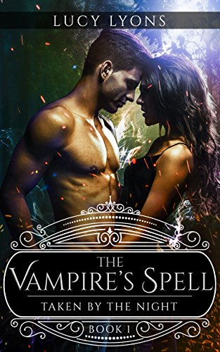 The Vampire's Spell: Taken by The Night (Book 1) by Lucy Lyons