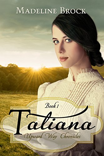 Tatiana (Upward Way Chronicles Book 1) by Madeline Brock and Pat Bray