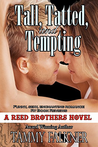 Tall, Tatted, and Tempting (The Reed Brothers Series Book 1) by Tammy Falkner