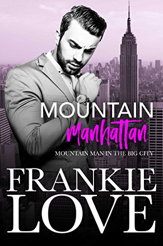 Mountain Manhattan: Mountain Man in the Big City by Frankie Love