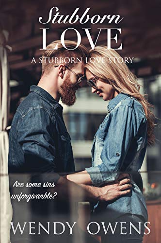 Stubborn Love: A Stubborn Love Story by Wendy Owens
