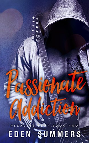 Passionate Addiction (Reckless Beat Book 2) by Eden Summers