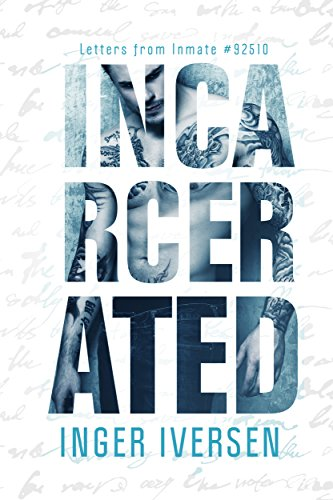 Incarcerated: Letters from Inmate 92510 (A Future Worth Fight For Book 1) by Inger Iversen