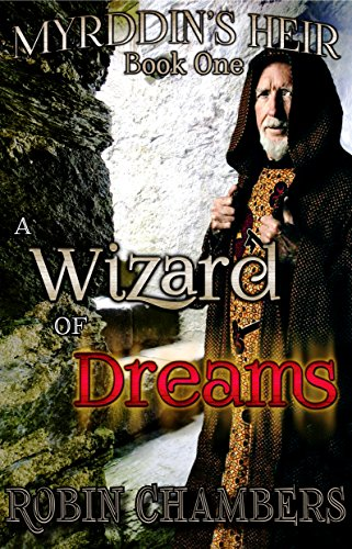 A Wizard of Dreams (Myrddin's Heir Book 1) by Robin Chambers and Amy Chambers