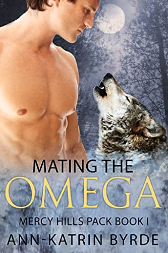 Mating the Omega (Mercy Hills Pack Book 1) by Ann-Katrin Byrde
